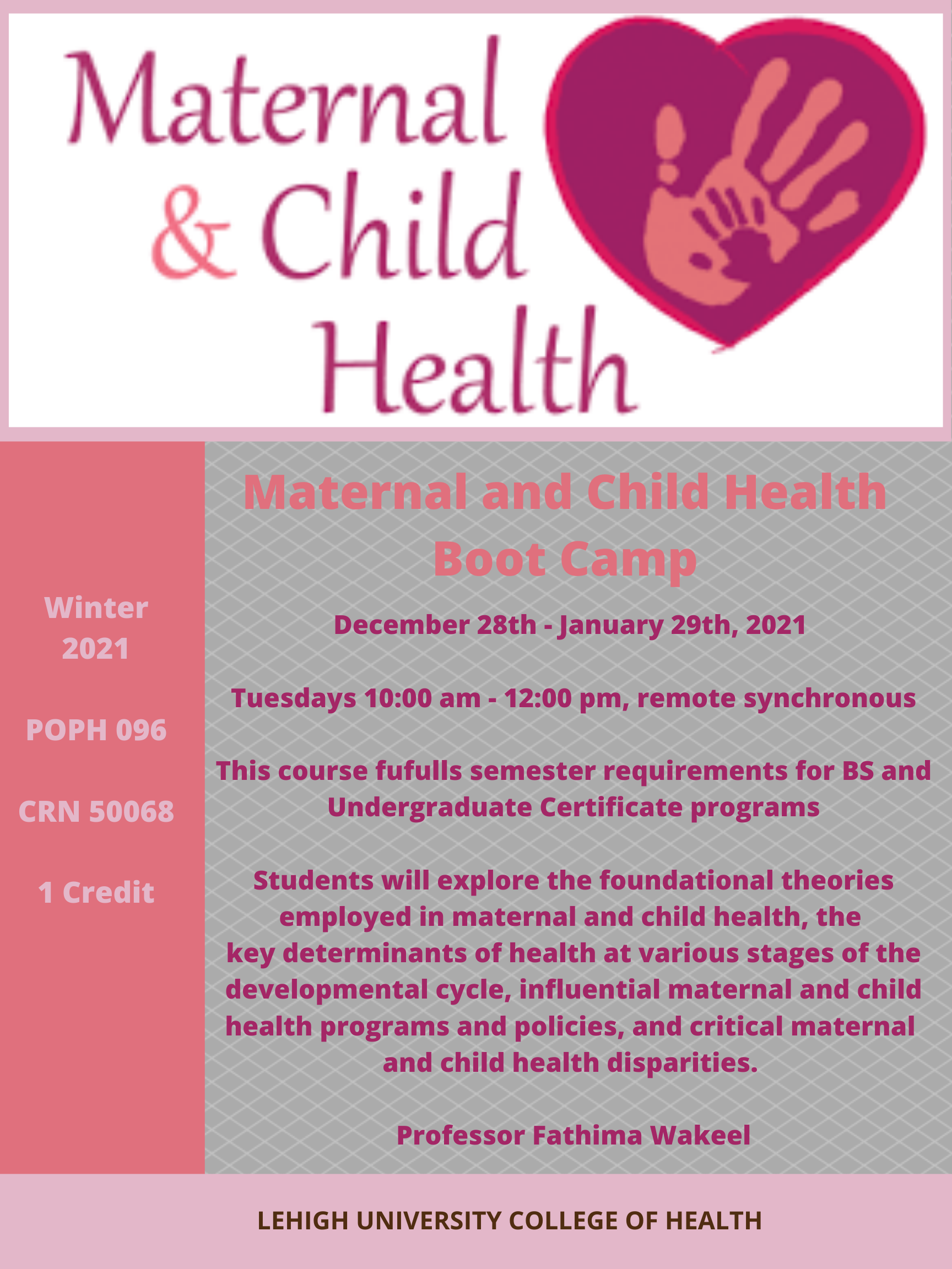 A flyer advertising Dr. Wakeel's class in Maternal and Child Health. It fulfills semester requirements for BS and undergraduate certificate programs. It is 1 credit, and takes place on Tuesdays from 10:00am to 12:00pm.